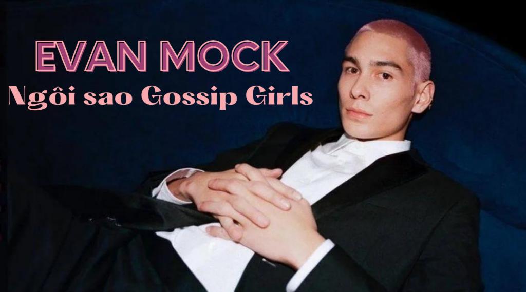 Cuộc sống như mơ của Evan Mock – ngôi sao Gossip Girl